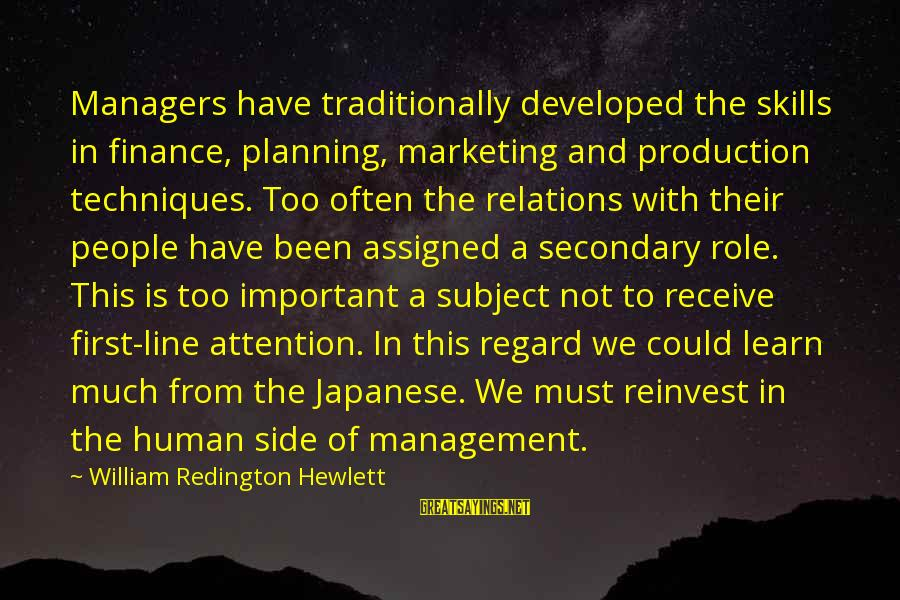Learn Japanese Sayings By William Redington Hewlett: Managers have traditionally developed the skills in finance, planning, marketing and production techniques. Too often