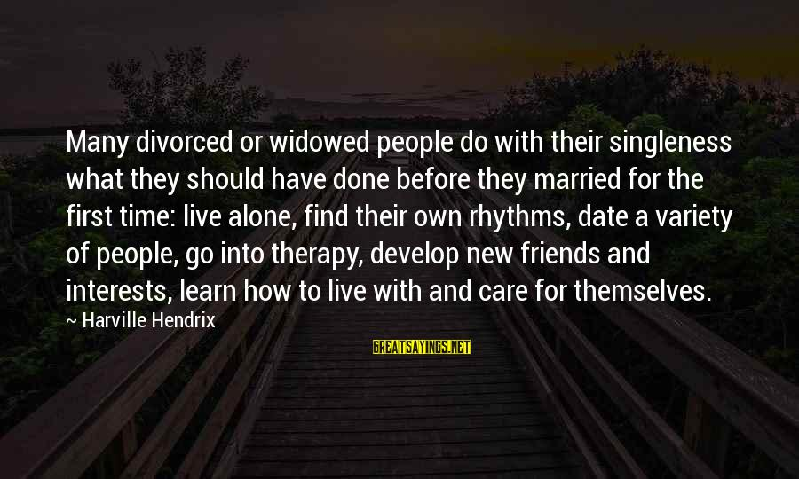 Learn To Live Alone Sayings By Harville Hendrix: Many divorced or widowed people do with their singleness what they should have done before