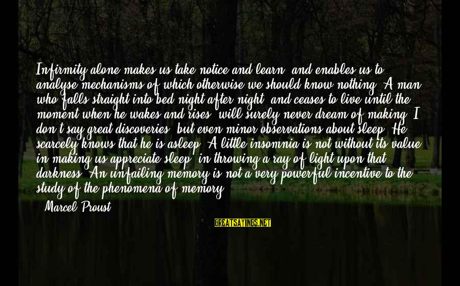 Learn To Live Alone Sayings By Marcel Proust: Infirmity alone makes us take notice and learn, and enables us to analyse mechanisms of