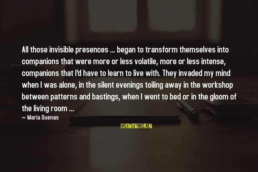 Learn To Live Alone Sayings By Maria Duenas: All those invisible presences ... began to transform themselves into companions that were more or