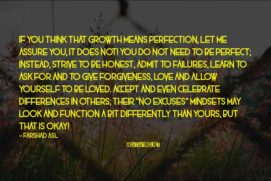 Learn To Value Yourself Sayings By Farshad Asl: If you think that growth means perfection, let me assure you, it does not! You