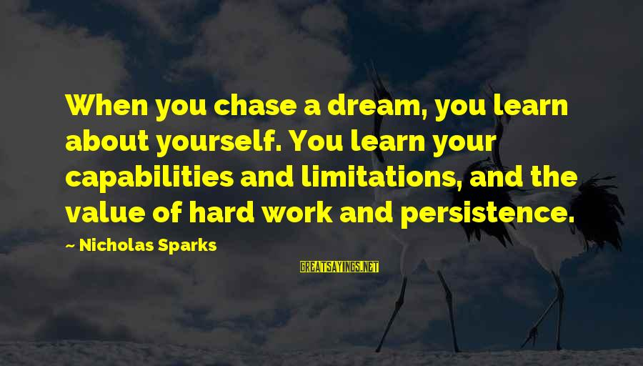 Learn To Value Yourself Sayings By Nicholas Sparks: When you chase a dream, you learn about yourself. You learn your capabilities and limitations,