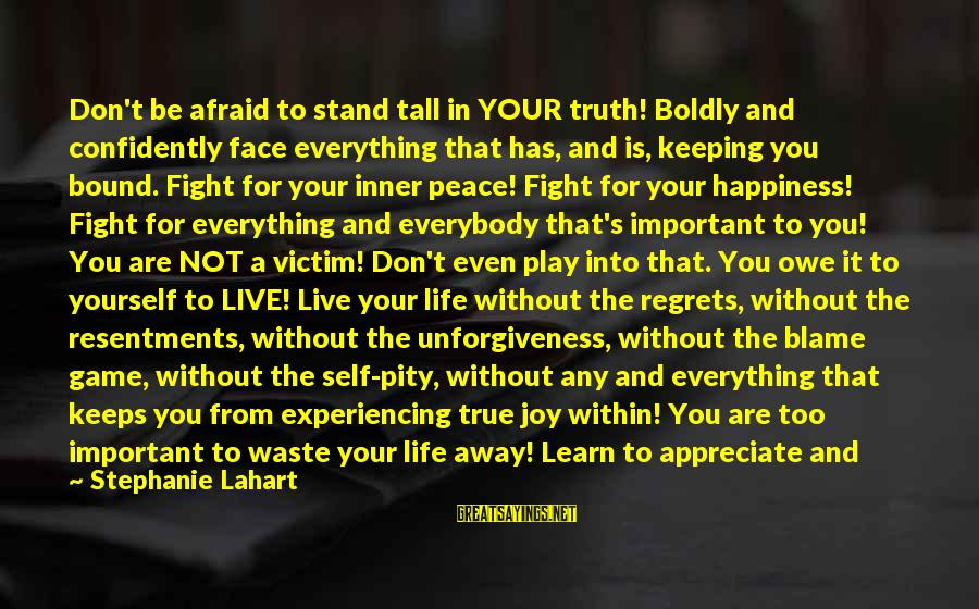Learn To Value Yourself Sayings By Stephanie Lahart: Don't be afraid to stand tall in YOUR truth! Boldly and confidently face everything that