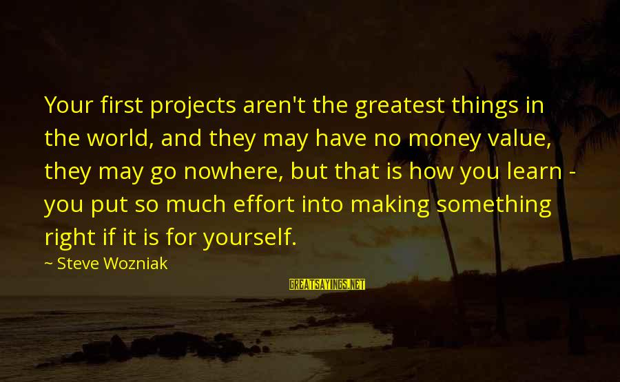 Learn To Value Yourself Sayings By Steve Wozniak: Your first projects aren't the greatest things in the world, and they may have no