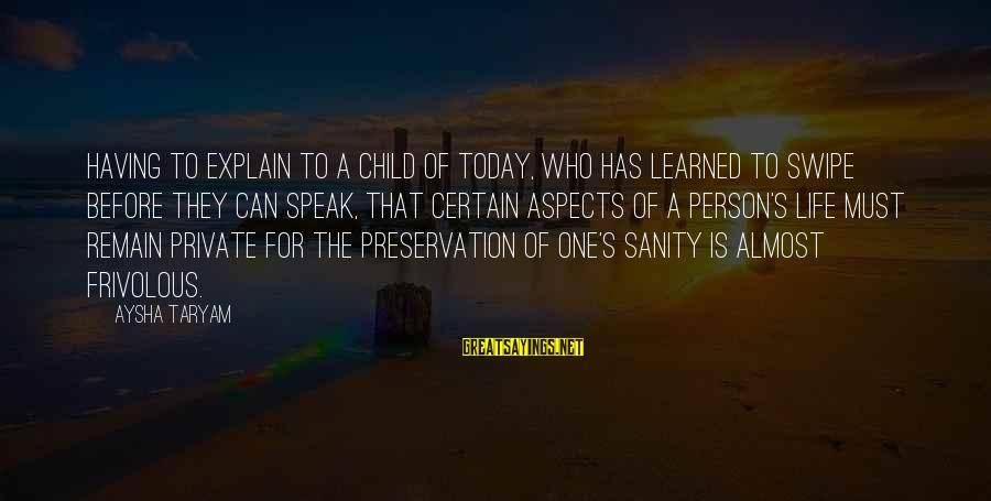 Learned Person Sayings By Aysha Taryam: Having to explain to a child of today, who has learned to swipe before they