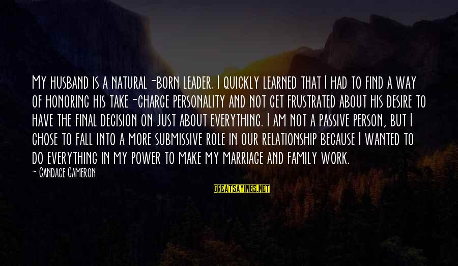 Learned Person Sayings By Candace Cameron: My husband is a natural-born leader. I quickly learned that I had to find a