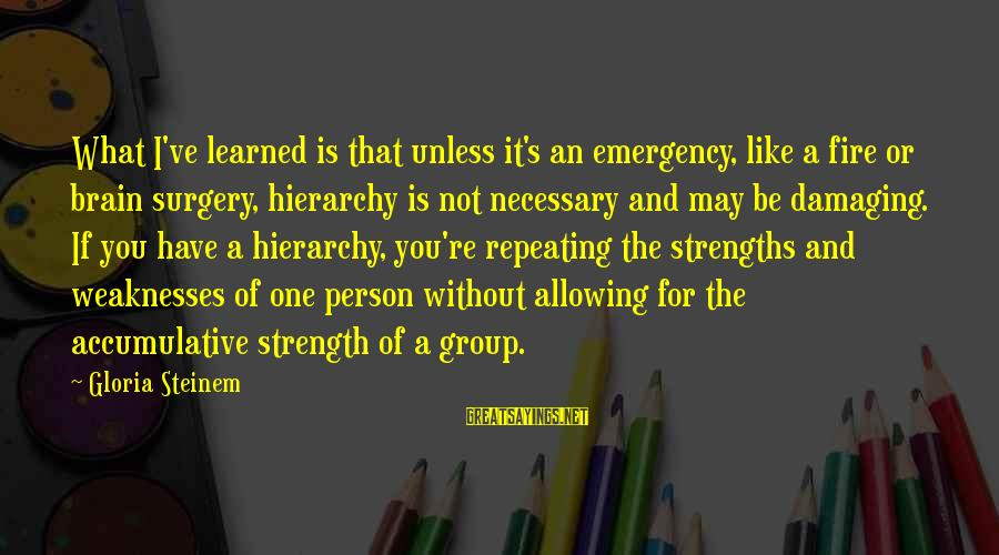 Learned Person Sayings By Gloria Steinem: What I've learned is that unless it's an emergency, like a fire or brain surgery,