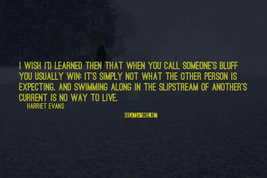 Learned Person Sayings By Harriet Evans: I wish I'd learned then that when you call someone's bluff you usually win: it's
