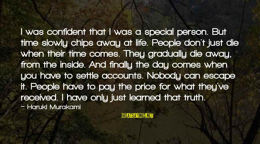 Learned Person Sayings By Haruki Murakami: I was confident that I was a special person. But time slowly chips away at