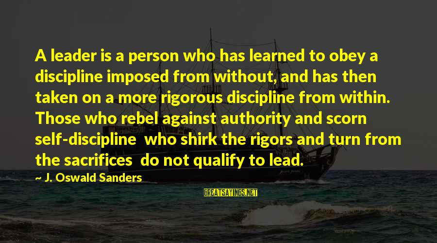 Learned Person Sayings By J. Oswald Sanders: A leader is a person who has learned to obey a discipline imposed from without,