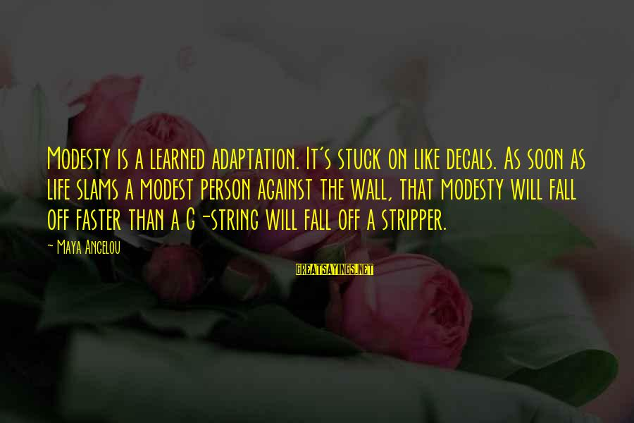 Learned Person Sayings By Maya Angelou: Modesty is a learned adaptation. It's stuck on like decals. As soon as life slams