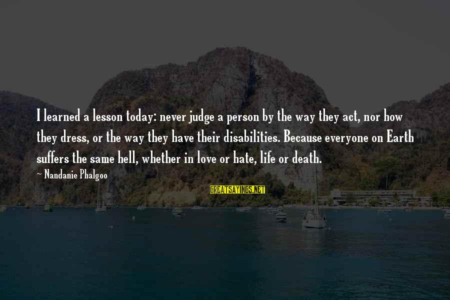 Learned Person Sayings By Nandanie Phalgoo: I learned a lesson today: never judge a person by the way they act, nor