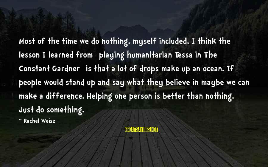 Learned Person Sayings By Rachel Weisz: Most of the time we do nothing, myself included, I think the lesson I learned