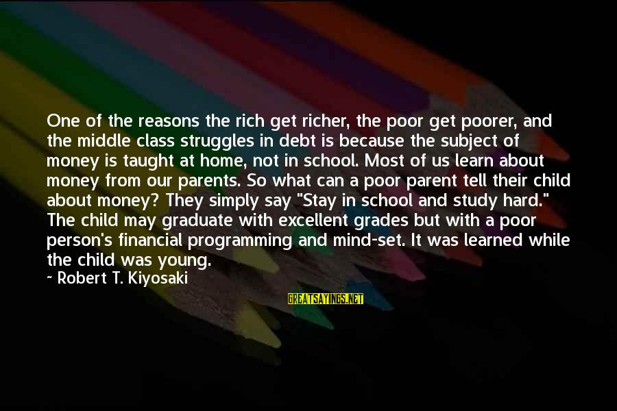 Learned Person Sayings By Robert T. Kiyosaki: One of the reasons the rich get richer, the poor get poorer, and the middle