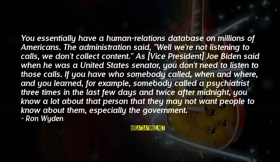"""Learned Person Sayings By Ron Wyden: You essentially have a human-relations database on millions of Americans. The administration said, """"Well we're"""