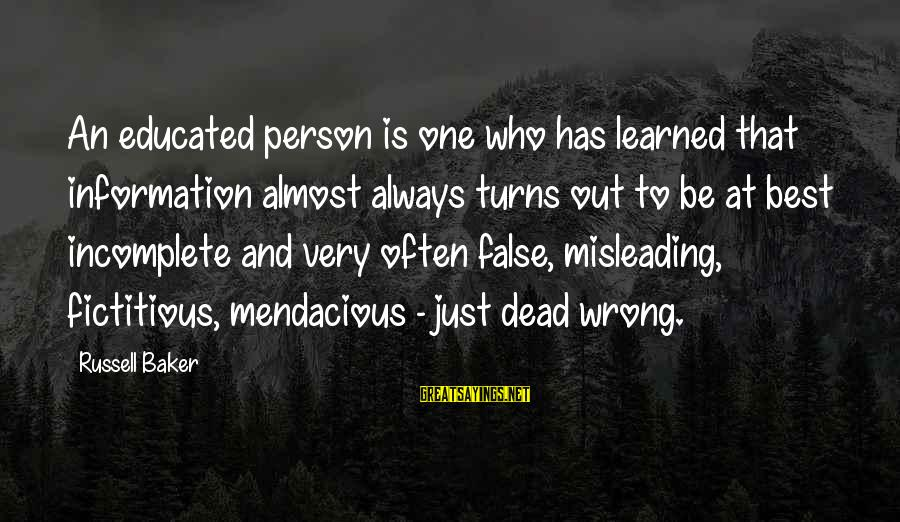 Learned Person Sayings By Russell Baker: An educated person is one who has learned that information almost always turns out to