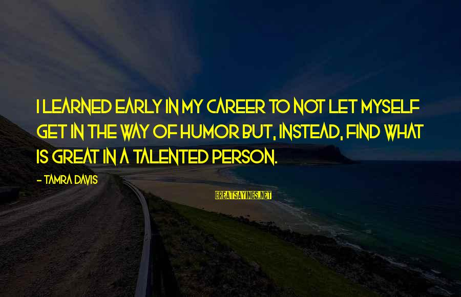Learned Person Sayings By Tamra Davis: I learned early in my career to not let myself get in the way of