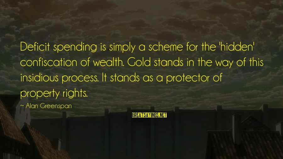 Learning Barriers Sayings By Alan Greenspan: Deficit spending is simply a scheme for the 'hidden' confiscation of wealth. Gold stands in