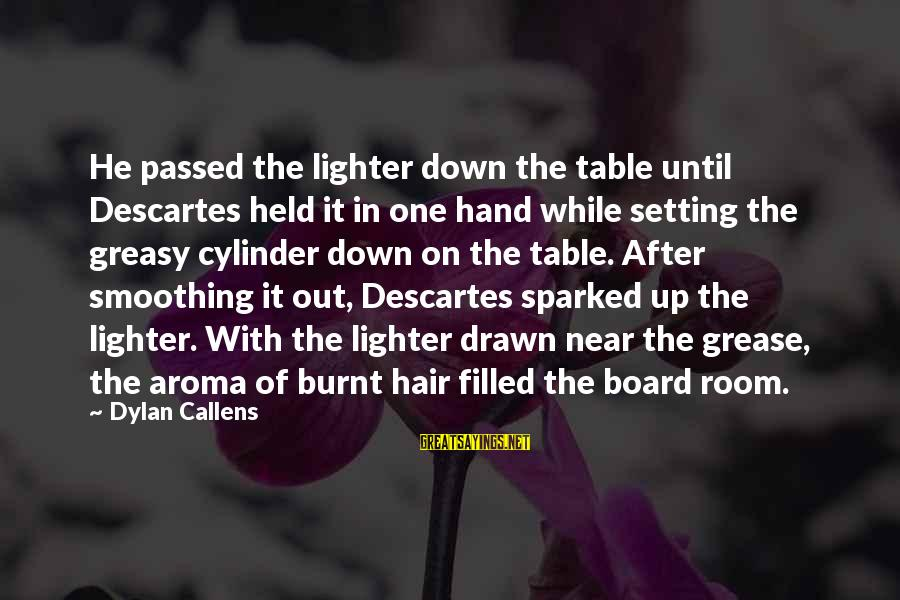 Learning Barriers Sayings By Dylan Callens: He passed the lighter down the table until Descartes held it in one hand while