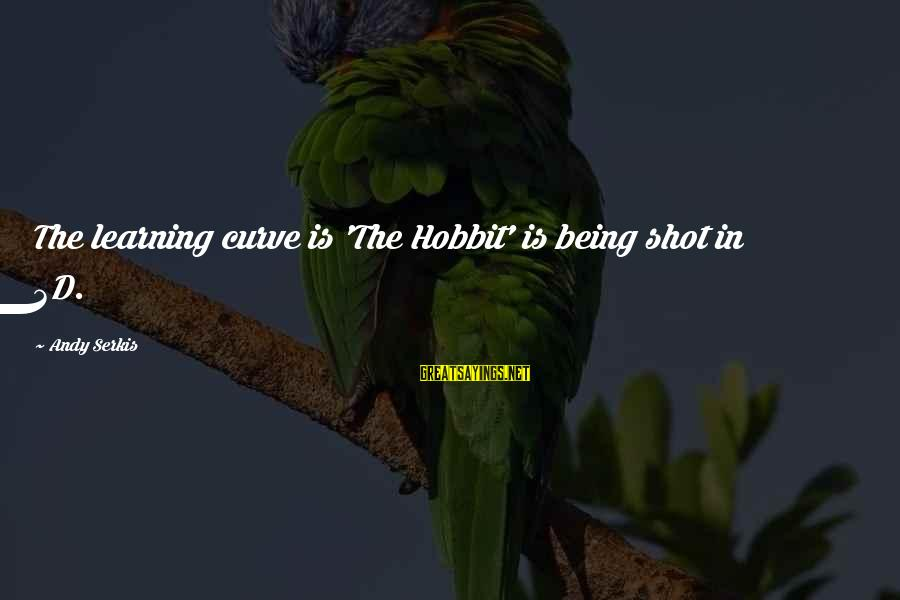 Learning Curve Sayings By Andy Serkis: The learning curve is 'The Hobbit' is being shot in 3D.