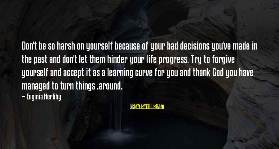 Learning Curve Sayings By Euginia Herlihy: Don't be so harsh on yourself because of your bad decisions you've made in the