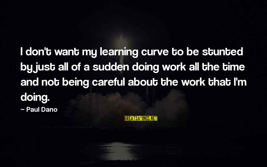 Learning Curve Sayings By Paul Dano: I don't want my learning curve to be stunted by just all of a sudden