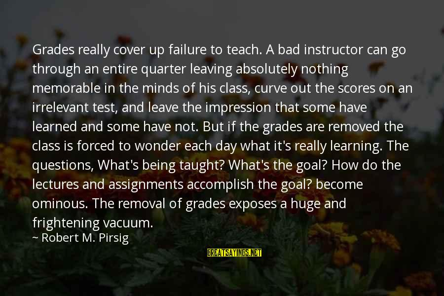 Learning Curve Sayings By Robert M. Pirsig: Grades really cover up failure to teach. A bad instructor can go through an entire