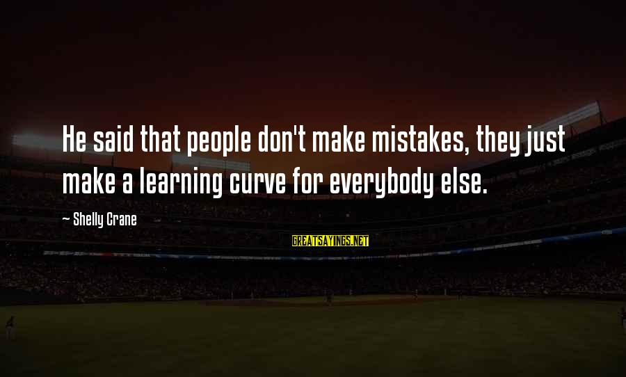 Learning Curve Sayings By Shelly Crane: He said that people don't make mistakes, they just make a learning curve for everybody