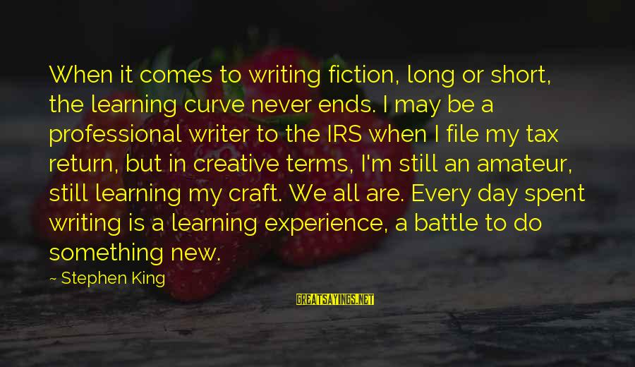 Learning Curve Sayings By Stephen King: When it comes to writing fiction, long or short, the learning curve never ends. I