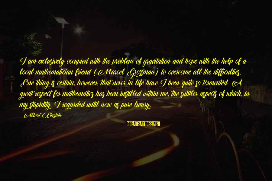 Learning Difficulties Sayings By Albert Einstein: I am exclusively occupied with the problem of gravitation and hope with the help of