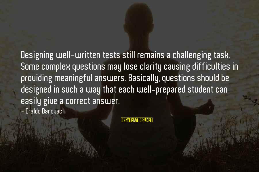 Learning Difficulties Sayings By Eraldo Banovac: Designing well-written tests still remains a challenging task. Some complex questions may lose clarity causing