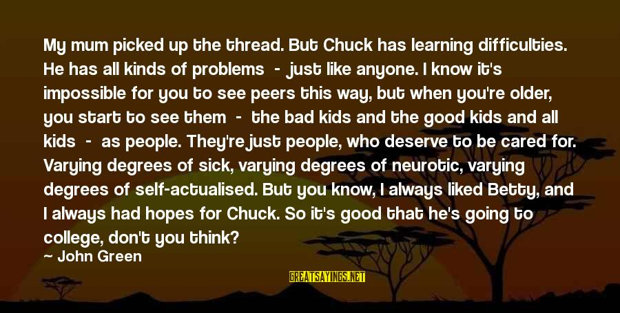 Learning Difficulties Sayings By John Green: My mum picked up the thread. But Chuck has learning difficulties. He has all kinds