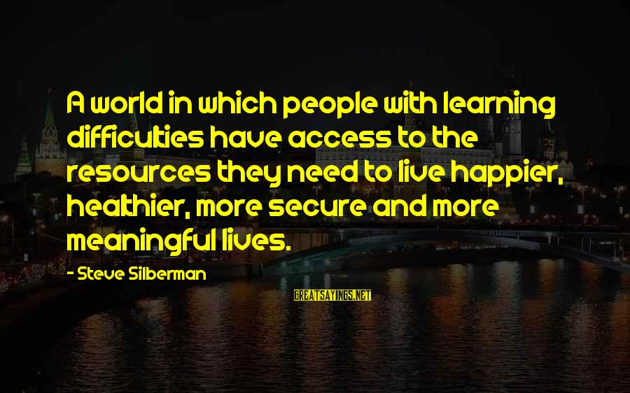 Learning Difficulties Sayings By Steve Silberman: A world in which people with learning difficulties have access to the resources they need