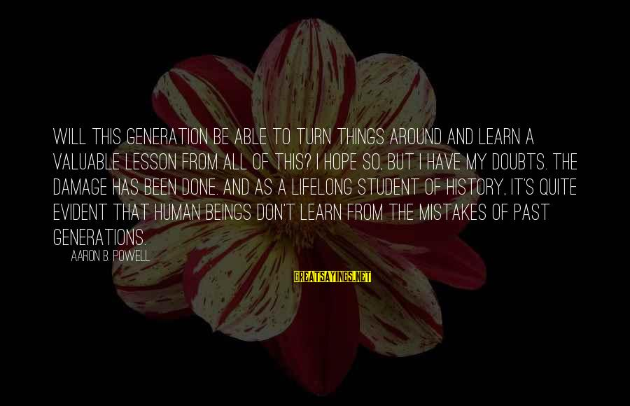 Learning From Your Past Mistakes Sayings By Aaron B. Powell: Will this generation be able to turn things around and learn a valuable lesson from