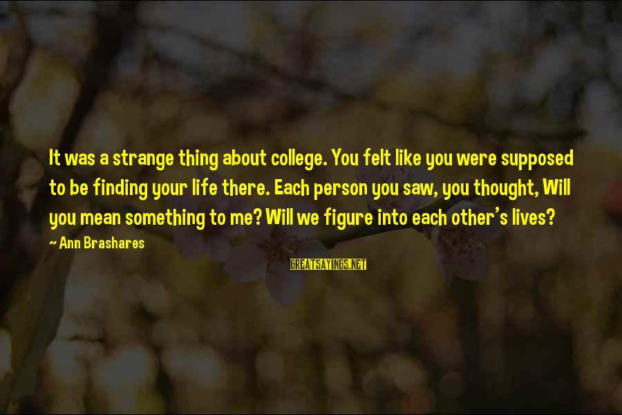 Learning From Your Past Mistakes Sayings By Ann Brashares: It was a strange thing about college. You felt like you were supposed to be