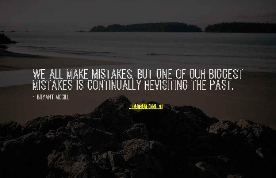 Learning From Your Past Mistakes Sayings By Bryant McGill: We all make mistakes, but one of our biggest mistakes is continually revisiting the past.