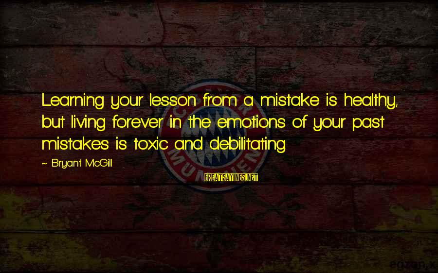 Learning From Your Past Mistakes Sayings By Bryant McGill: Learning your lesson from a mistake is healthy, but living forever in the emotions of