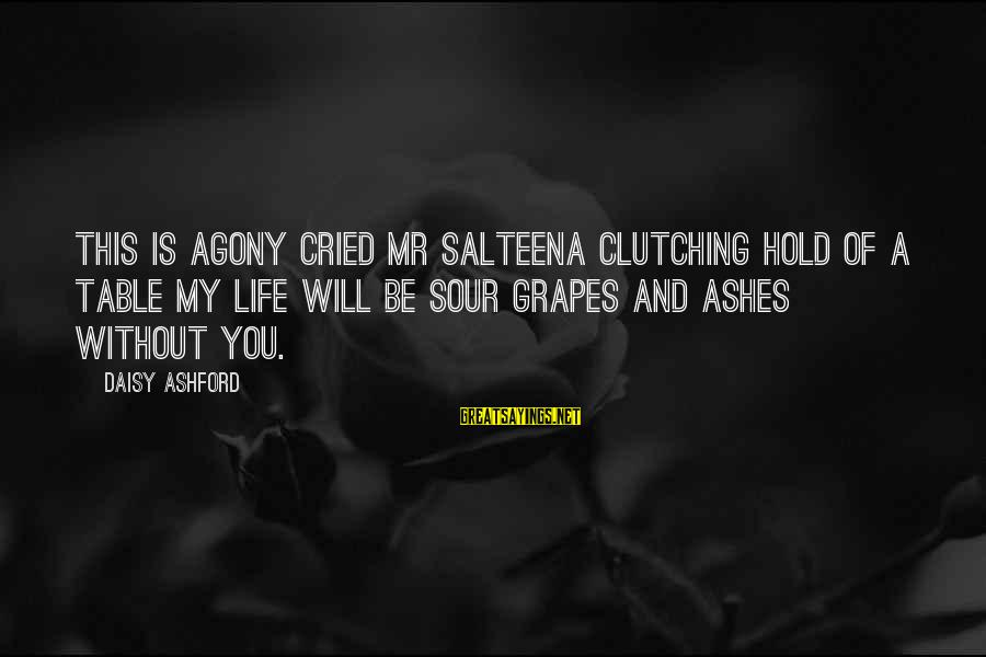 Learning From Your Past Mistakes Sayings By Daisy Ashford: This is agony cried Mr Salteena clutching hold of a table my life will be