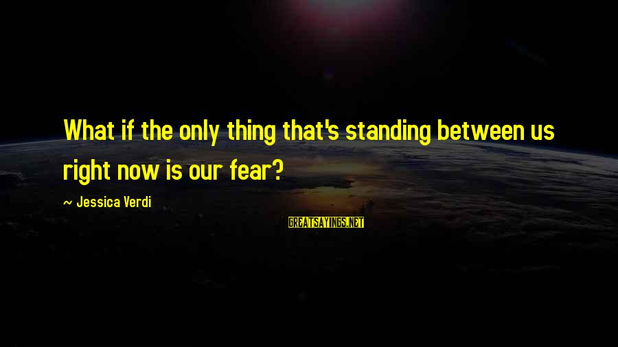 Learning From Your Past Mistakes Sayings By Jessica Verdi: What if the only thing that's standing between us right now is our fear?