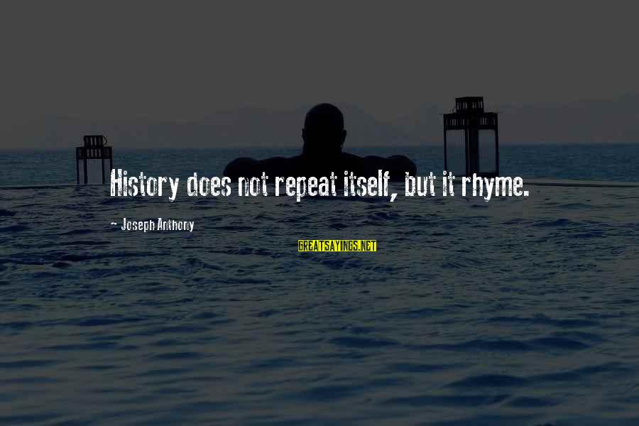 Learning From Your Past Mistakes Sayings By Joseph Anthony: History does not repeat itself, but it rhyme.