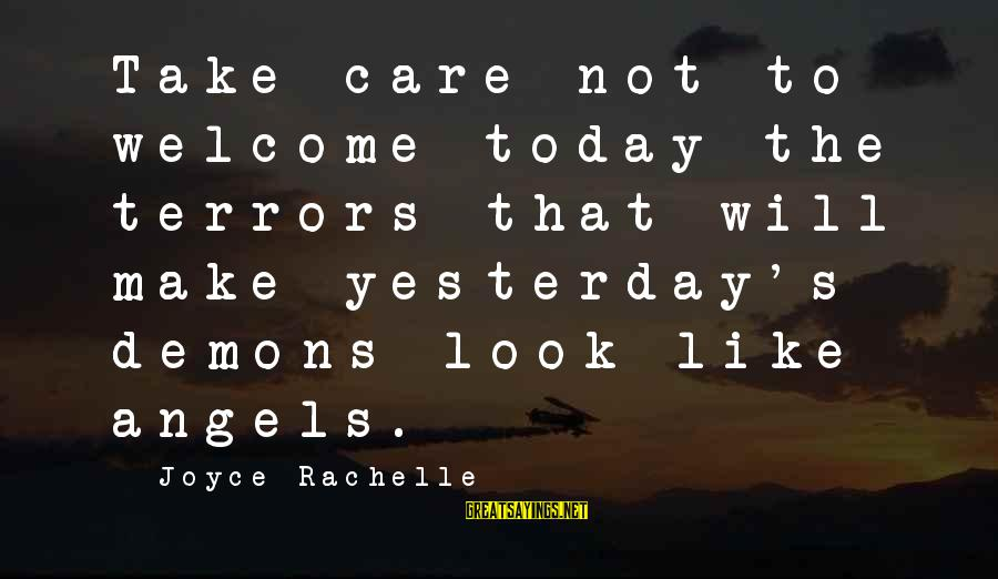 Learning From Your Past Mistakes Sayings By Joyce Rachelle: Take care not to welcome today the terrors that will make yesterday's demons look like