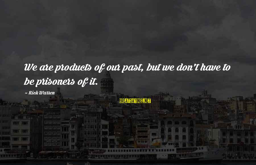 Learning From Your Past Mistakes Sayings By Rick Warren: We are products of our past, but we don't have to be prisoners of it.