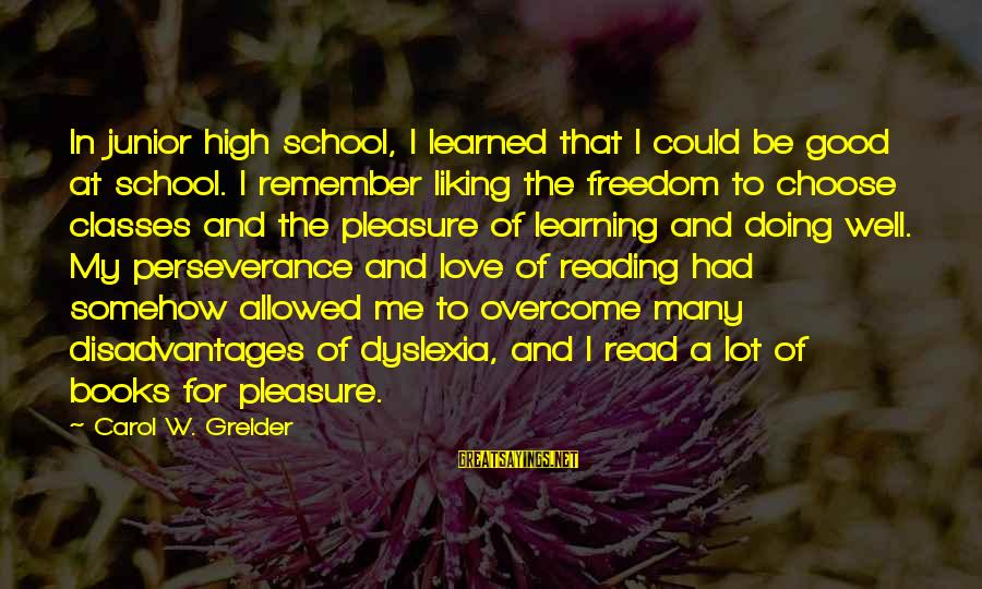 Learning In High School Sayings By Carol W. Greider: In junior high school, I learned that I could be good at school. I remember