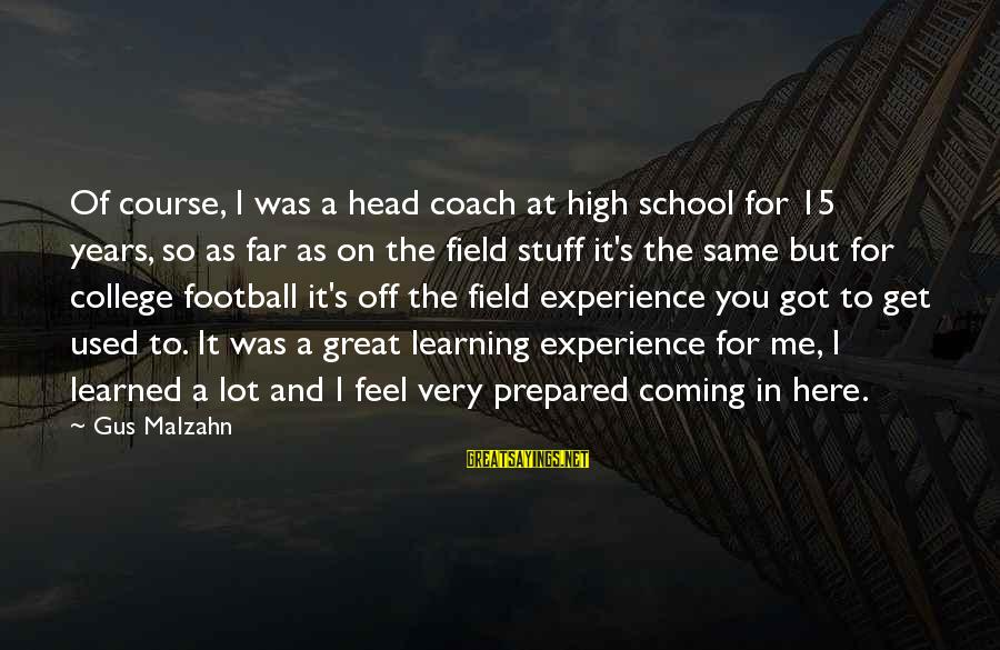 Learning In High School Sayings By Gus Malzahn: Of course, I was a head coach at high school for 15 years, so as