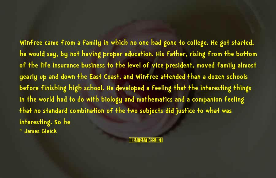 Learning In High School Sayings By James Gleick: Winfree came from a family in which no one had gone to college. He got