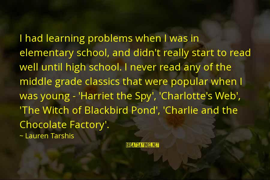 Learning In High School Sayings By Lauren Tarshis: I had learning problems when I was in elementary school, and didn't really start to