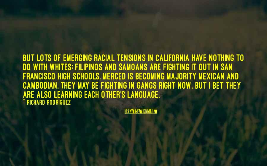Learning In High School Sayings By Richard Rodriguez: But lots of emerging racial tensions in California have nothing to do with whites: Filipinos