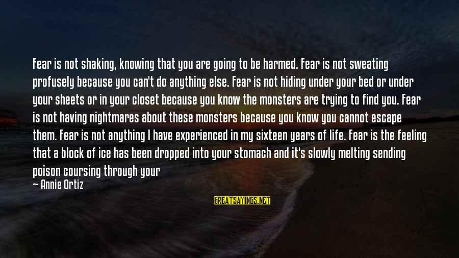 Learning Through Life Sayings By Annie Ortiz: Fear is not shaking, knowing that you are going to be harmed. Fear is not