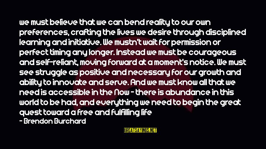 Learning Through Life Sayings By Brendon Burchard: we must believe that we can bend reality to our own preferences, crafting the lives