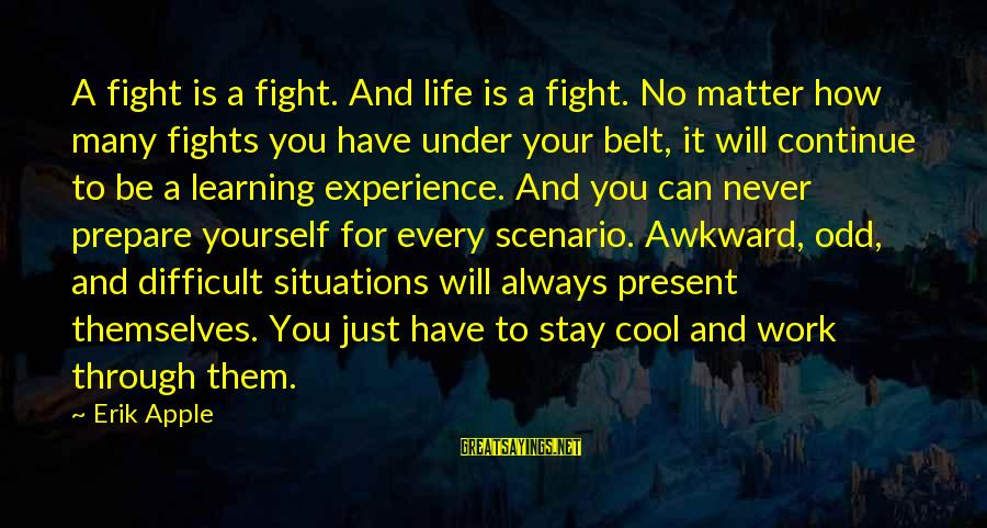 Learning Through Life Sayings By Erik Apple: A fight is a fight. And life is a fight. No matter how many fights